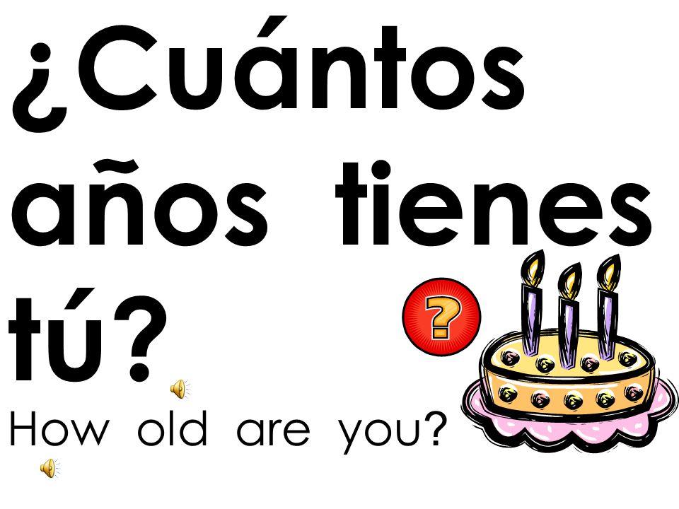 ¿Cuántos años tienes tú