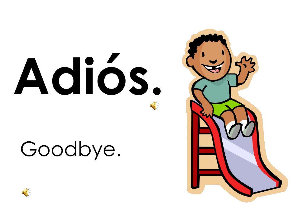 Adiós. Goodbye.