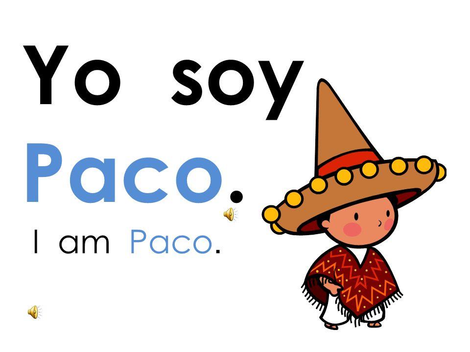 Yo soy Paco. I am Paco.