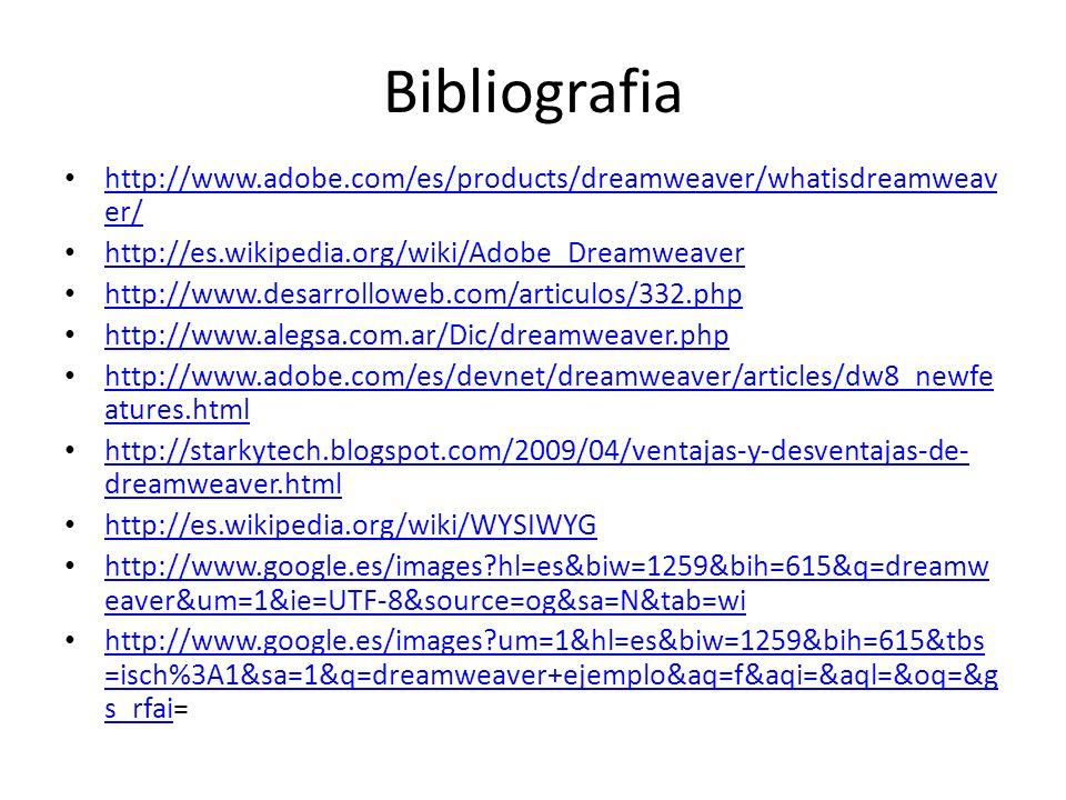Bibliografia http://www.adobe.com/es/products/dreamweaver/whatisdreamweaver/ http://es.wikipedia.org/wiki/Adobe_Dreamweaver.