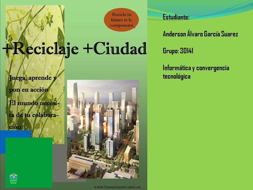 Estudiante: Anderson Álvaro García Suarez Grupo: 30141 Informática y convergencia tecnológica