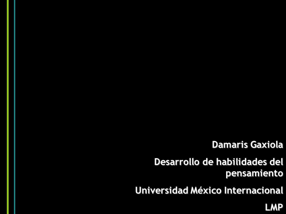 Damaris Gaxiola Desarrollo de habilidades del pensamiento Universidad México Internacional LMP