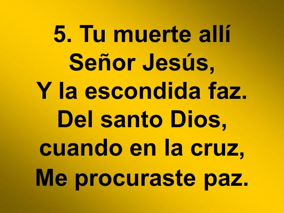 5. Tu muerte allí Señor Jesús, Y la escondida faz
