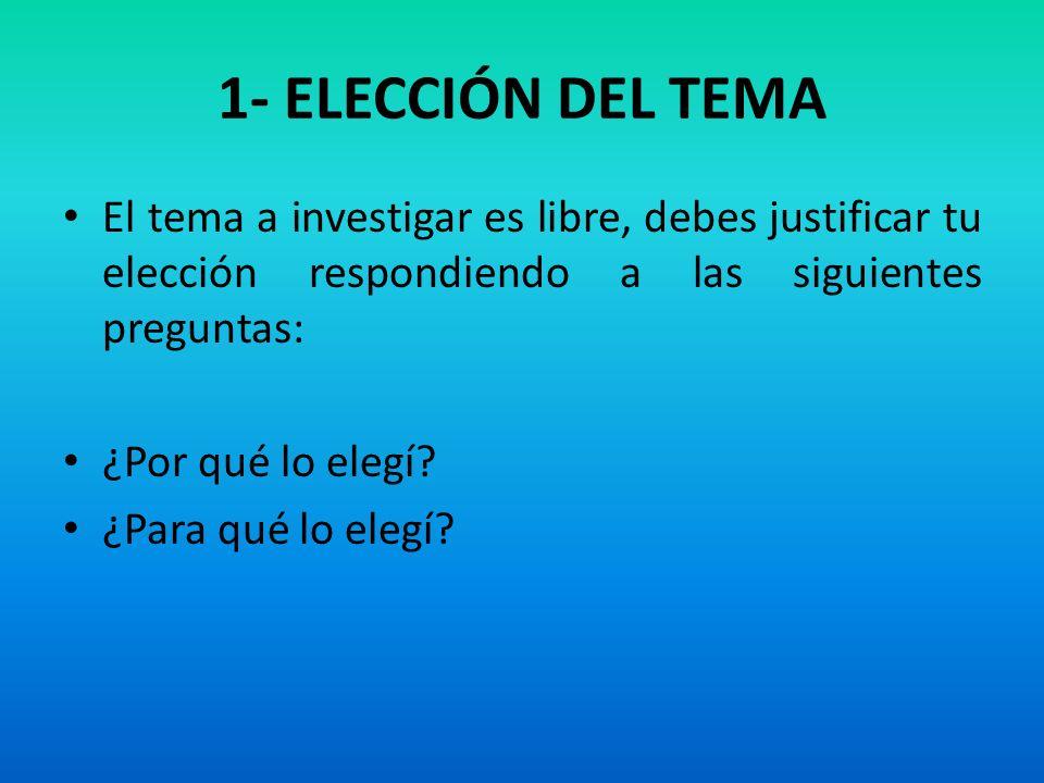 1- ELECCIÓN DEL TEMA El tema a investigar es libre, debes justificar tu elección respondiendo a las siguientes preguntas: