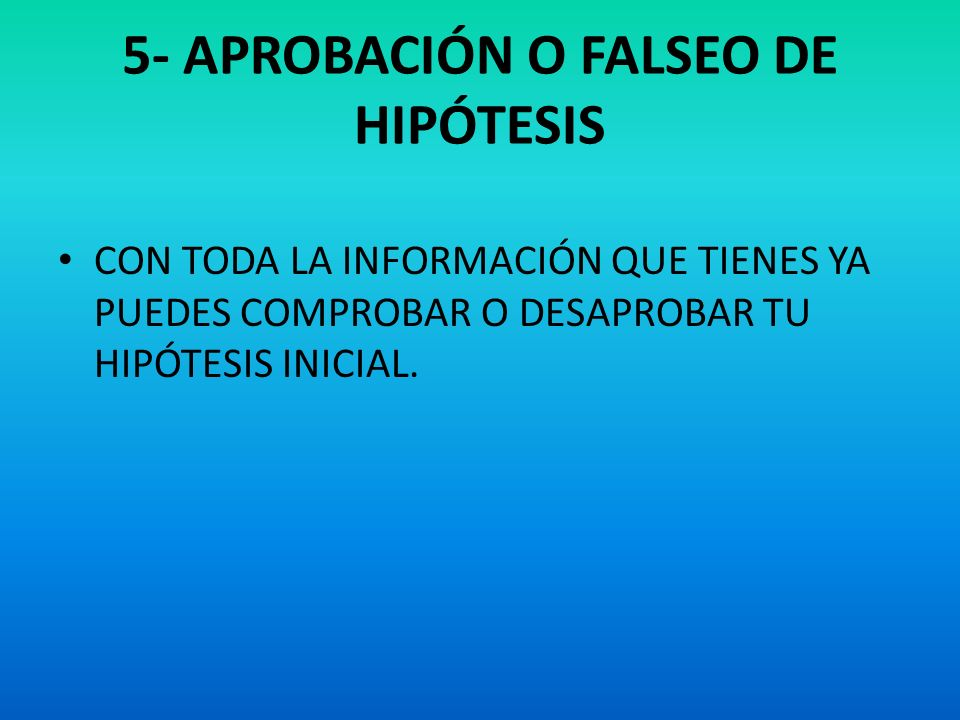 5- APROBACIÓN O FALSEO DE HIPÓTESIS