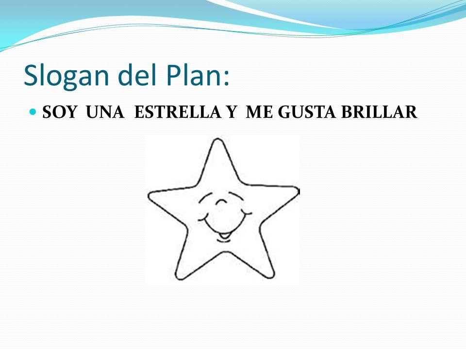 Slogan del Plan: SOY UNA ESTRELLA Y ME GUSTA BRILLAR
