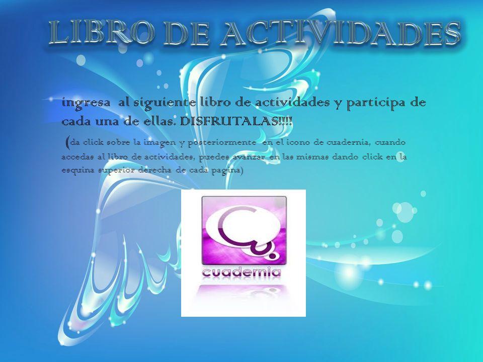 LIBRO DE ACTIVIDADES ingresa al siguiente libro de actividades y participa de cada una de ellas. DISFRUTALAS!!!!