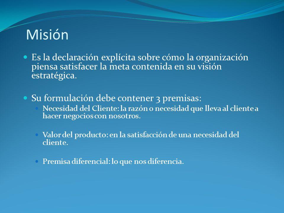 Misión Es la declaración explícita sobre cómo la organización piensa satisfacer la meta contenida en su visión estratégica.