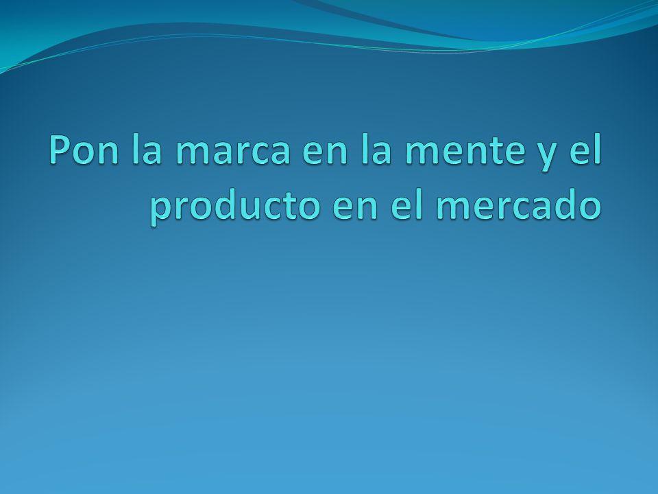 Pon la marca en la mente y el producto en el mercado