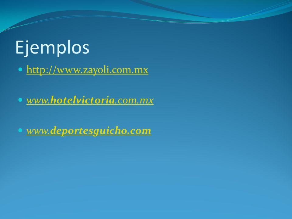 Ejemplos http://www.zayoli.com.mx www.hotelvictoria.com.mx
