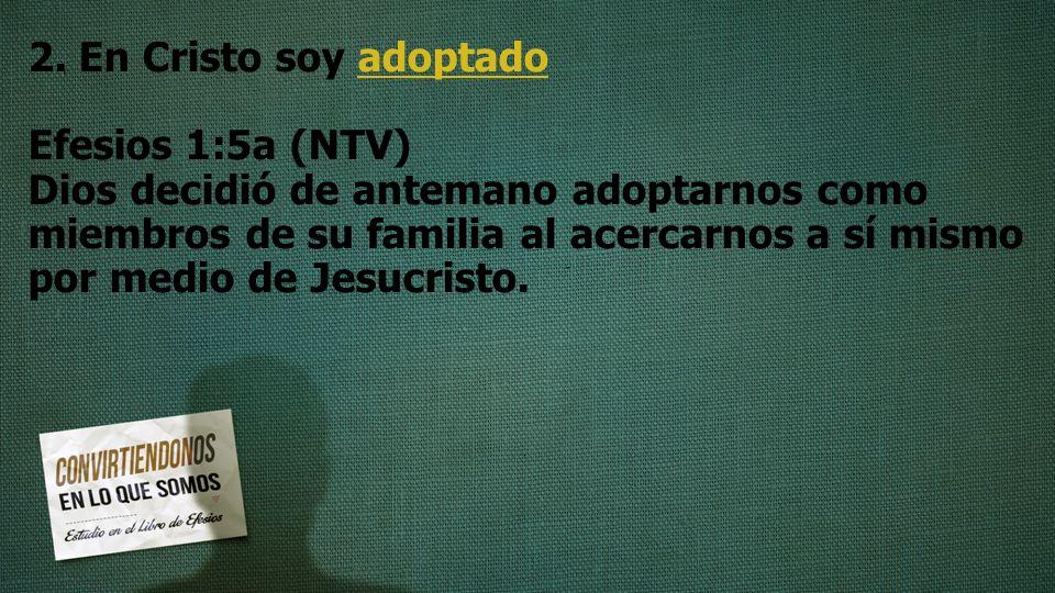 2. En Cristo soy adoptado Efesios 1:5a (NTV)