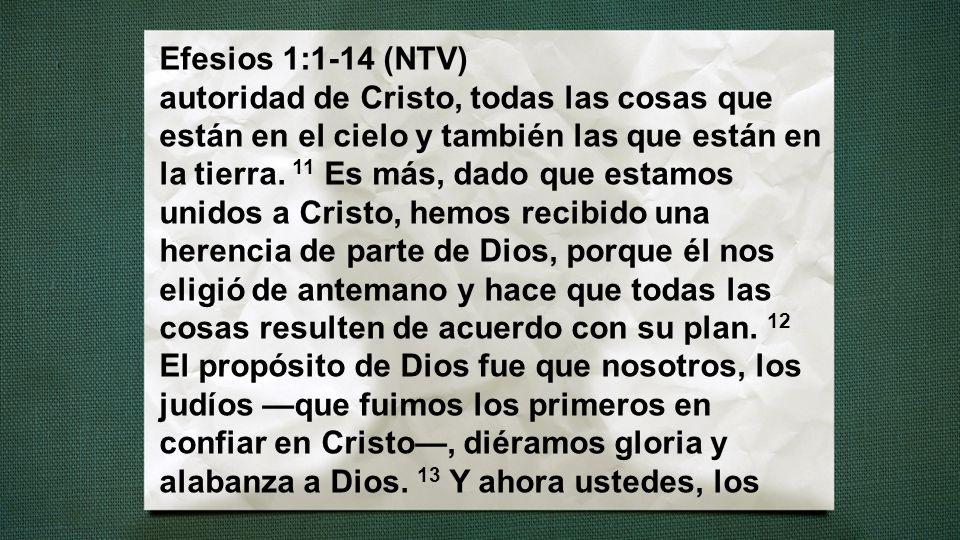 Efesios 1:1-14 (NTV) autoridad de Cristo, todas las cosas que están en el cielo y también las que están en la tierra.