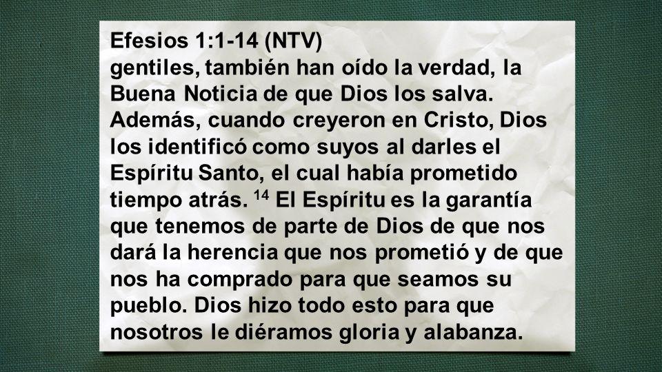 Efesios 1:1-14 (NTV) gentiles, también han oído la verdad, la Buena Noticia de que Dios los salva.