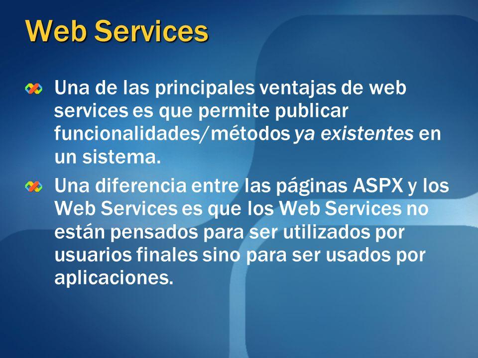 Web Services Una de las principales ventajas de web services es que permite publicar funcionalidades/métodos ya existentes en un sistema.