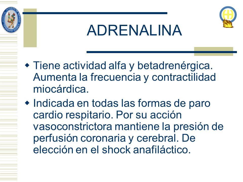 ADRENALINA Tiene actividad alfa y betadrenérgica. Aumenta la frecuencia y contractilidad miocárdica.