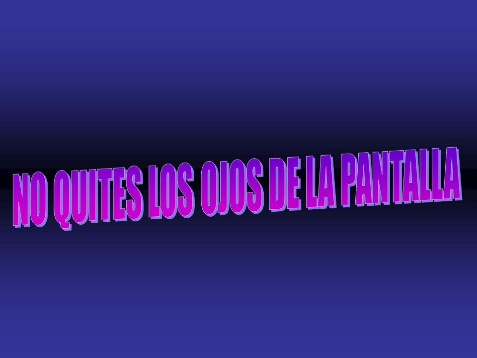 NO QUITES LOS OJOS DE LA PANTALLA