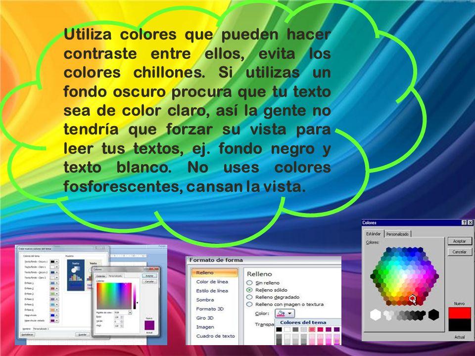 Utiliza colores que pueden hacer contraste entre ellos, evita los colores chillones.