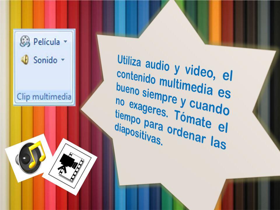 Utiliza audio y video, el contenido multimedia es bueno siempre y cuando no exageres.