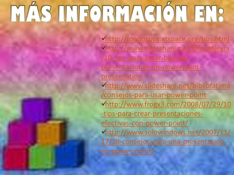 MÁS INFORMACIÓN EN: http://fondosppt.atspace.org/tips.html