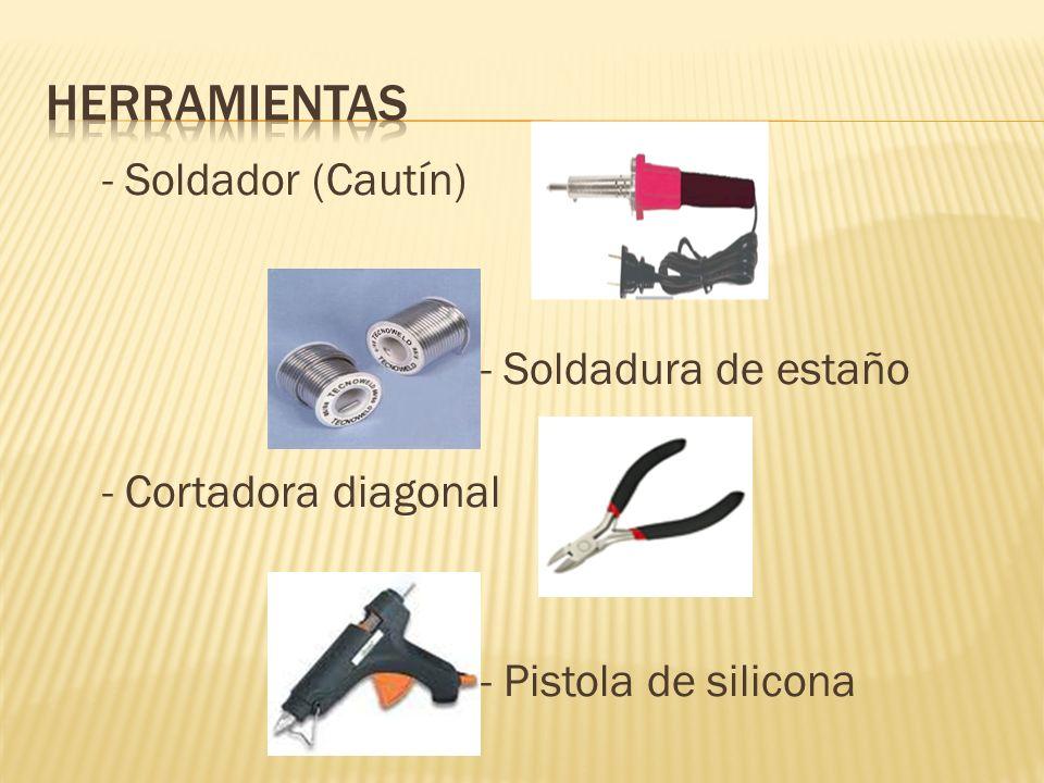 HERRAMIENTAS - Soldador (Cautín) - Soldadura de estaño - Cortadora diagonal - Pistola de silicona
