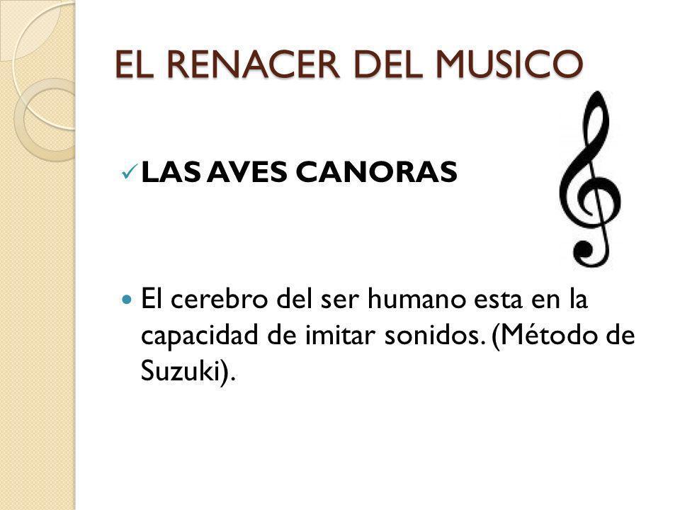 EL RENACER DEL MUSICO LAS AVES CANORAS