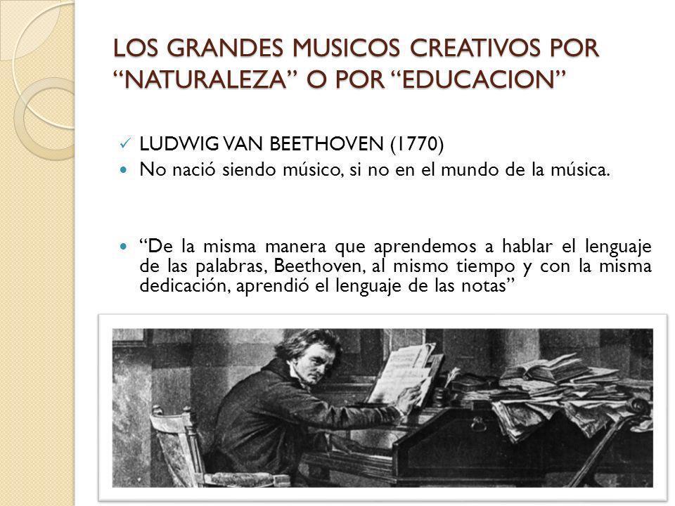 LOS GRANDES MUSICOS CREATIVOS POR NATURALEZA O POR EDUCACION