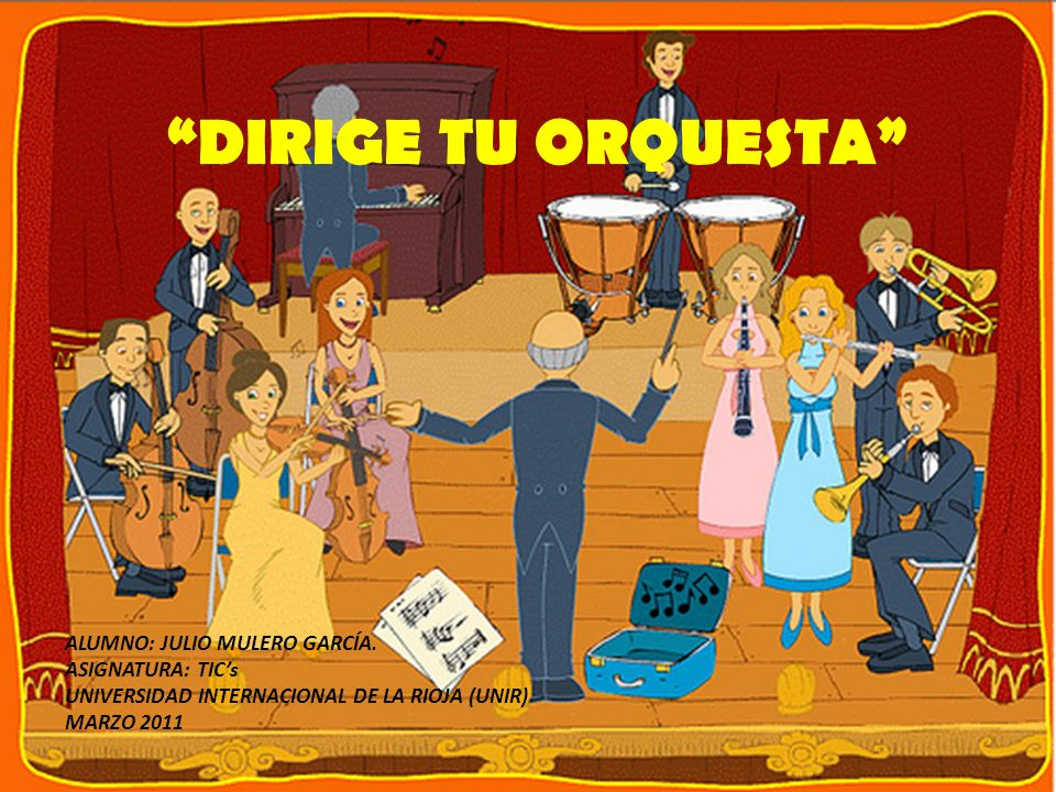DIRIGE TU ORQUESTA ALUMNO: JULIO MULERO GARCÍA. ASIGNATURA: TIC's