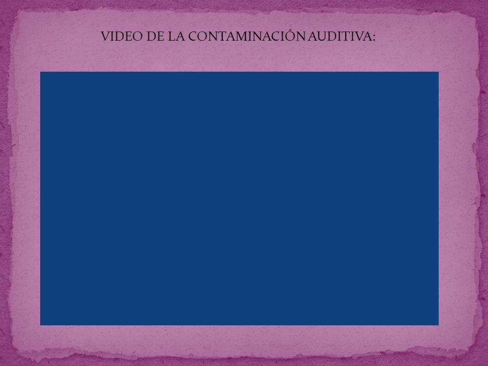 VIDEO DE LA CONTAMINACIÓN AUDITIVA: