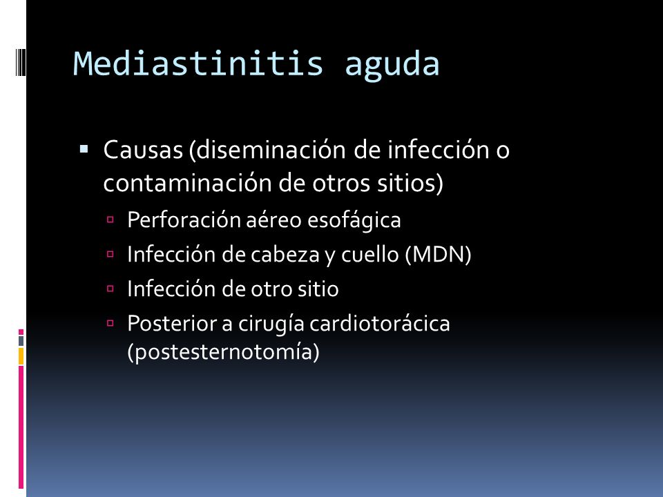 Mediastinitis aguda Causas (diseminación de infección o contaminación de otros sitios) Perforación aéreo esofágica.