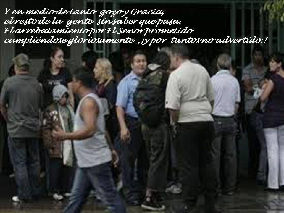 Y en medio de tanto gozo y Gracia, el resto de la gente sin saber que pasa.