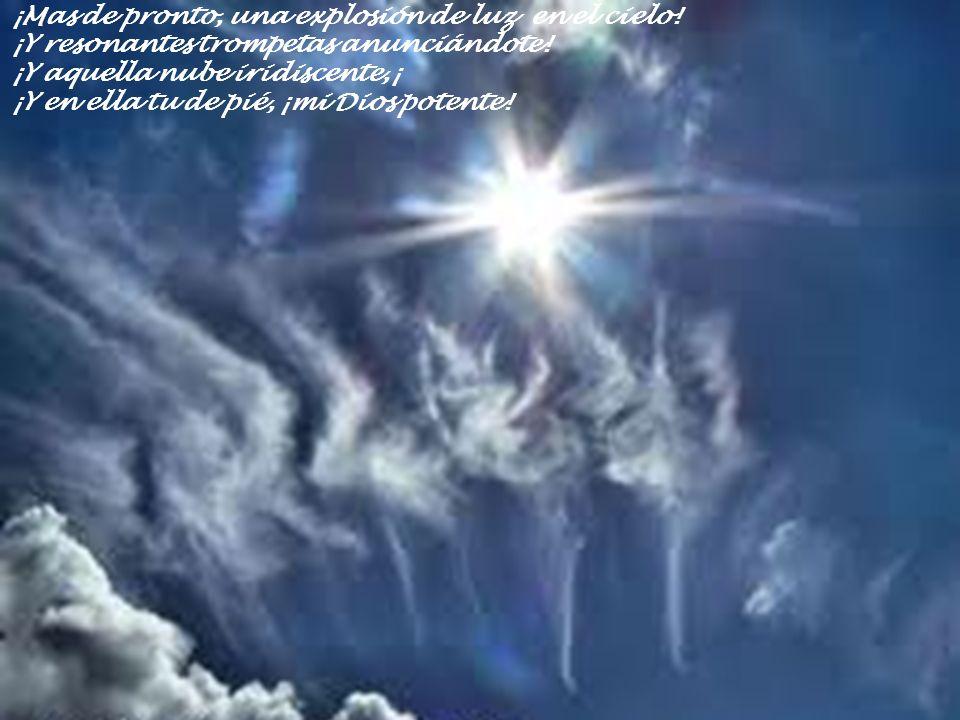 ¡Mas de pronto, una explosión de luz en el cielo