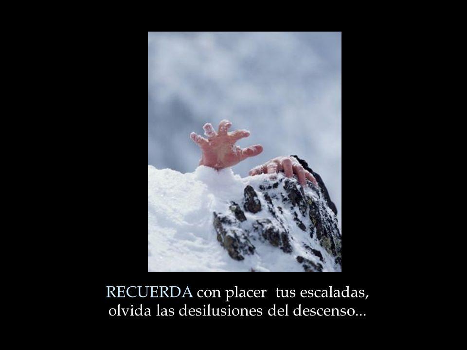 RECUERDA con placer tus escaladas, olvida las desilusiones del descenso...