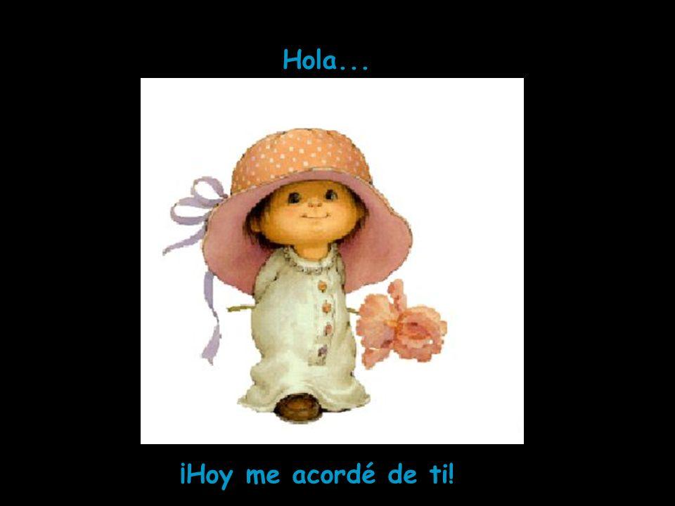 Hola... ¡Hoy me acordé de ti!