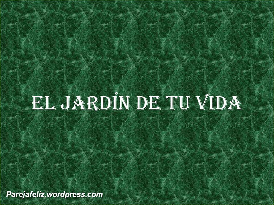 El jardín de tu vida Parejafeliz.wordpress.com