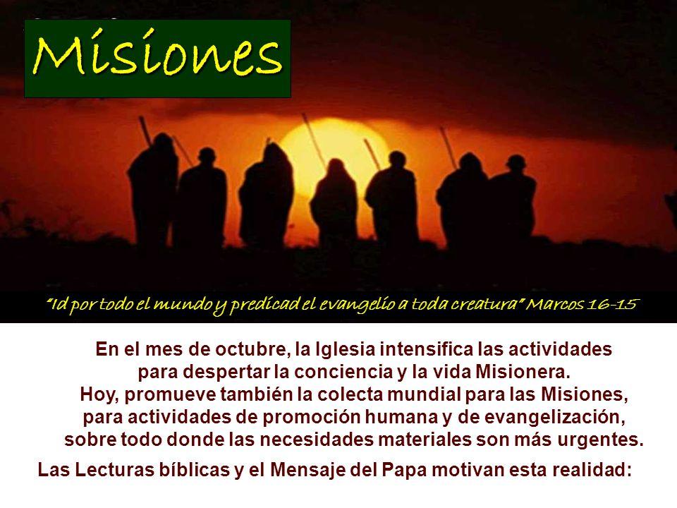 Misiones Id por todo el mundo y predicad el evangelio a toda creatura Marcos 16-15. En el mes de octubre, la Iglesia intensifica las actividades.