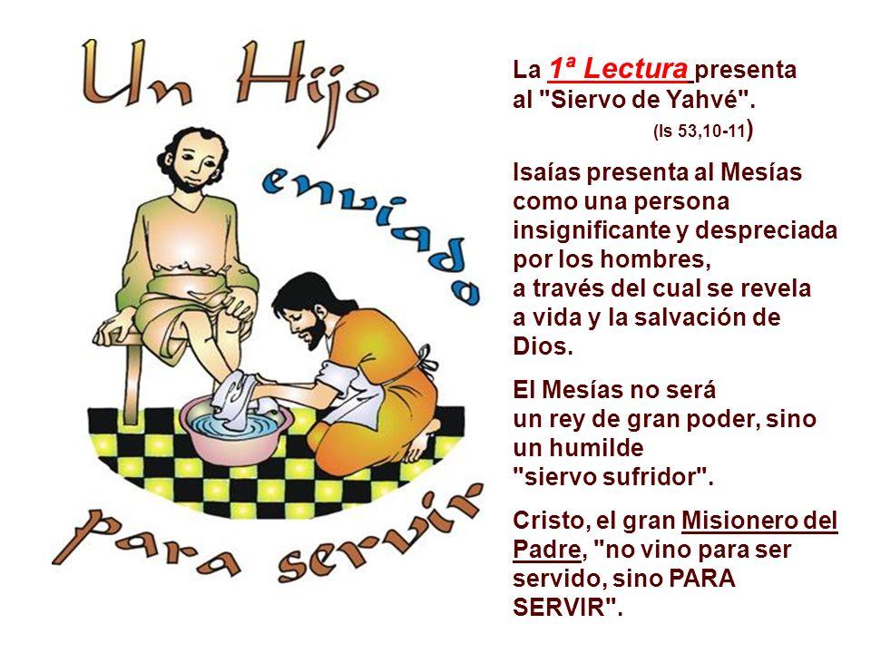 La 1ª Lectura presenta al Siervo de Yahvé .