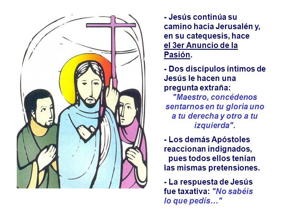 - Jesús continúa su camino hacia Jerusalén y, en su catequesis, hace