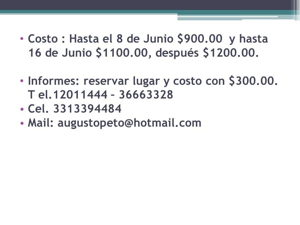 Costo : Hasta el 8 de Junio $900. 00 y hasta 16 de Junio $1100