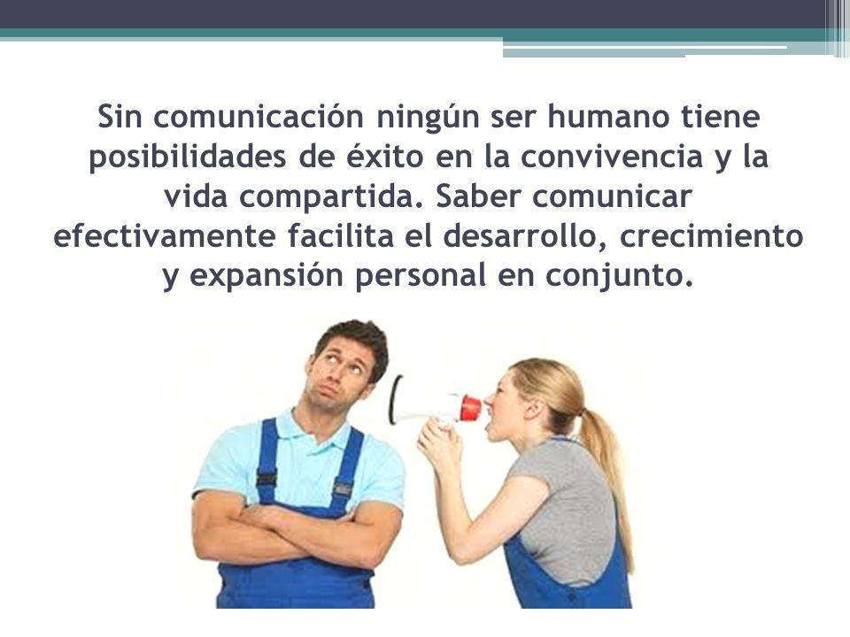 Sin comunicación ningún ser humano tiene posibilidades de éxito en la convivencia y la vida compartida.