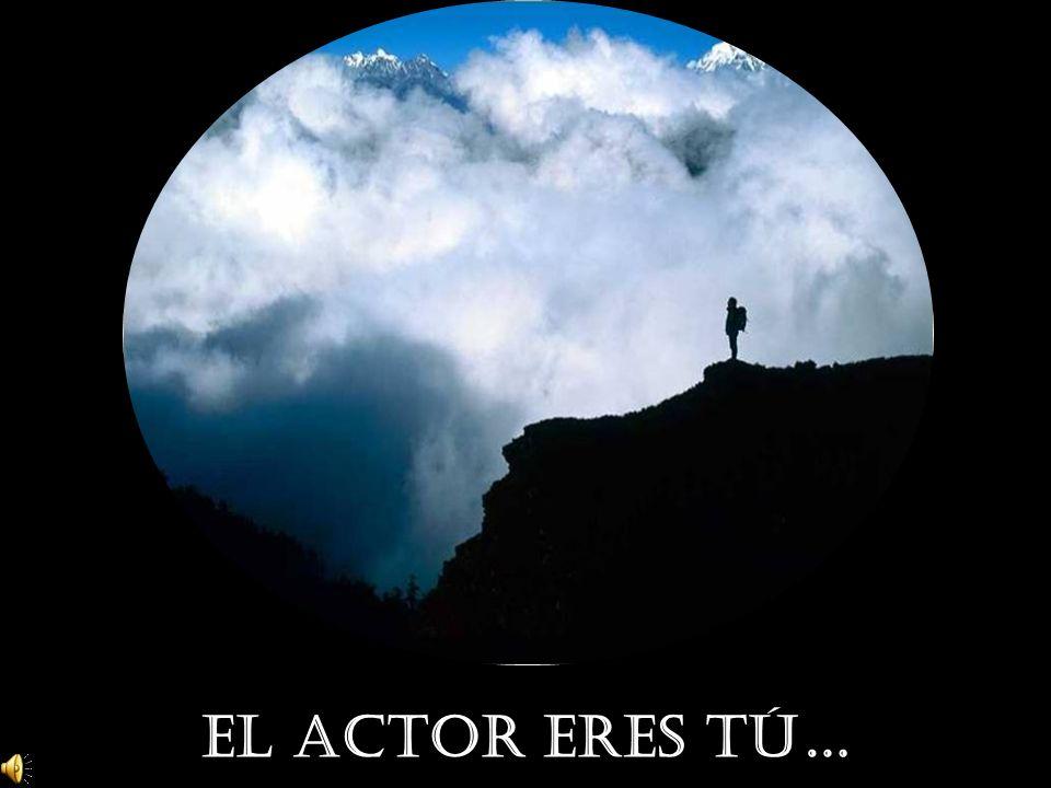 EL ACTOR ERES TÚ…
