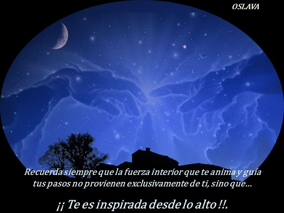 ¡¡ Te es inspirada desde lo alto !!.