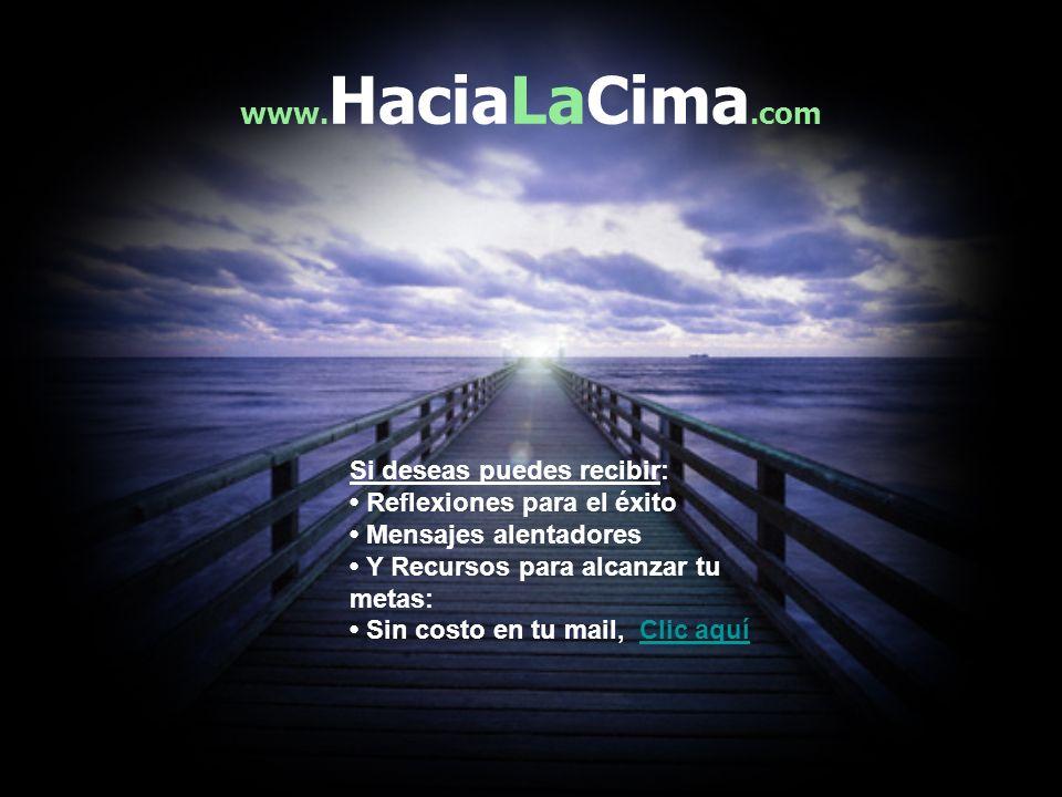 www.HaciaLaCima.com Si deseas puedes recibir: