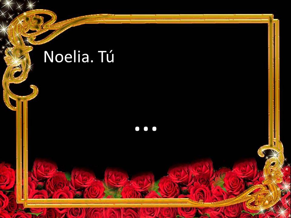 Noelia. Tú …