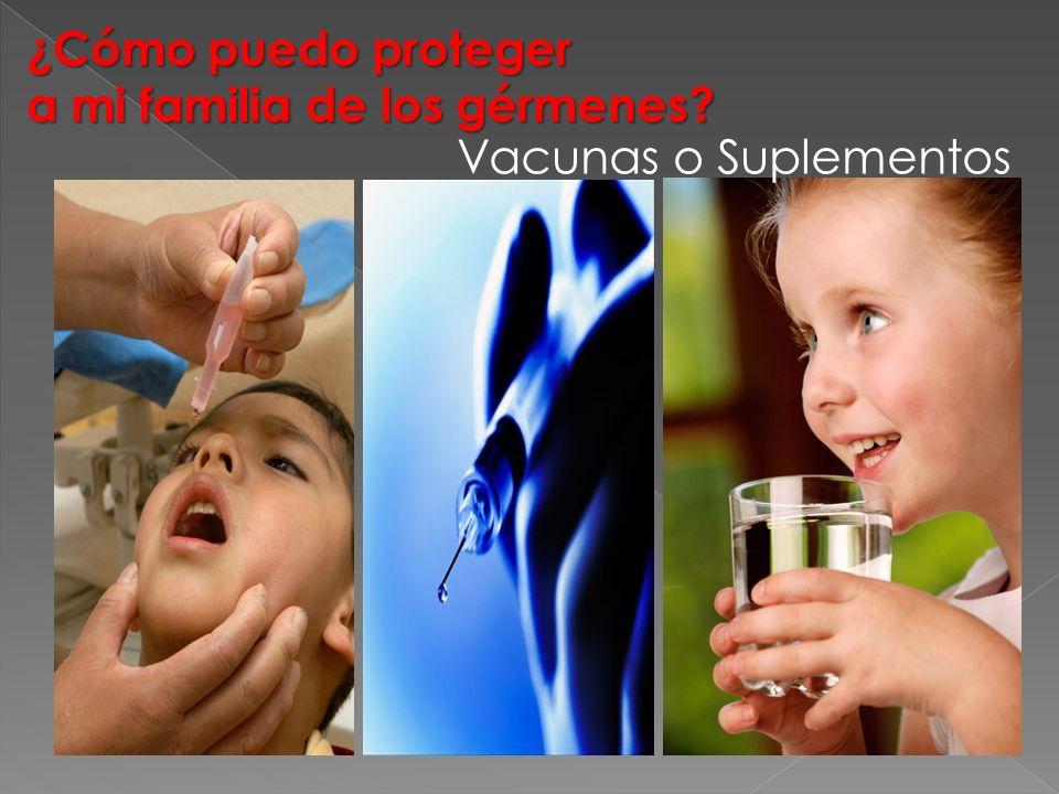 ¿Cómo puedo proteger a mi familia de los gérmenes Vacunas o Suplementos