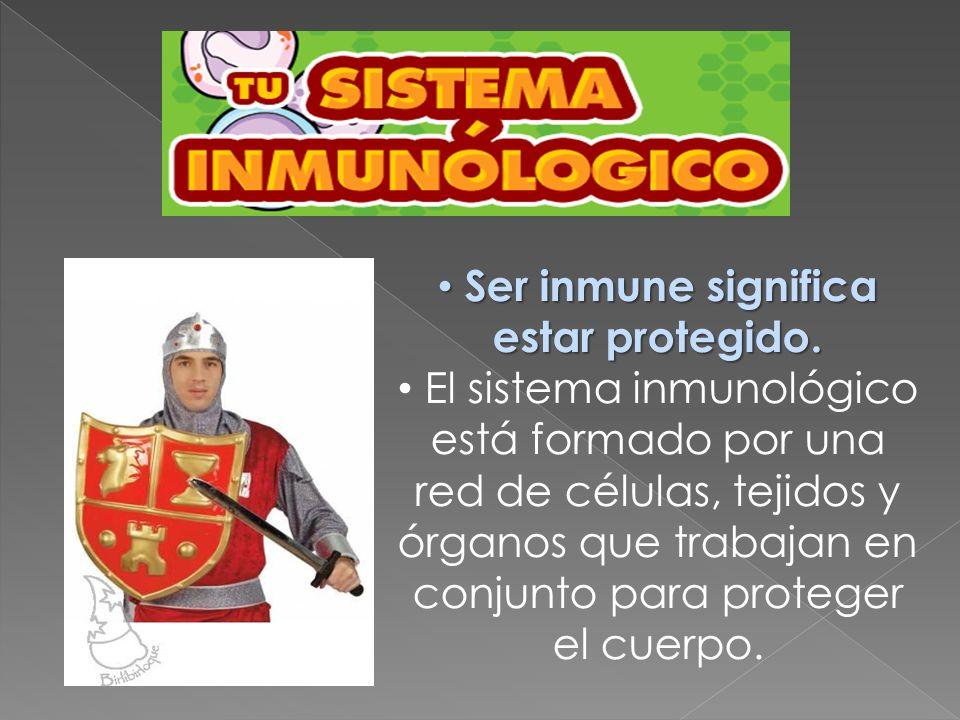 Ser inmune significa estar protegido.