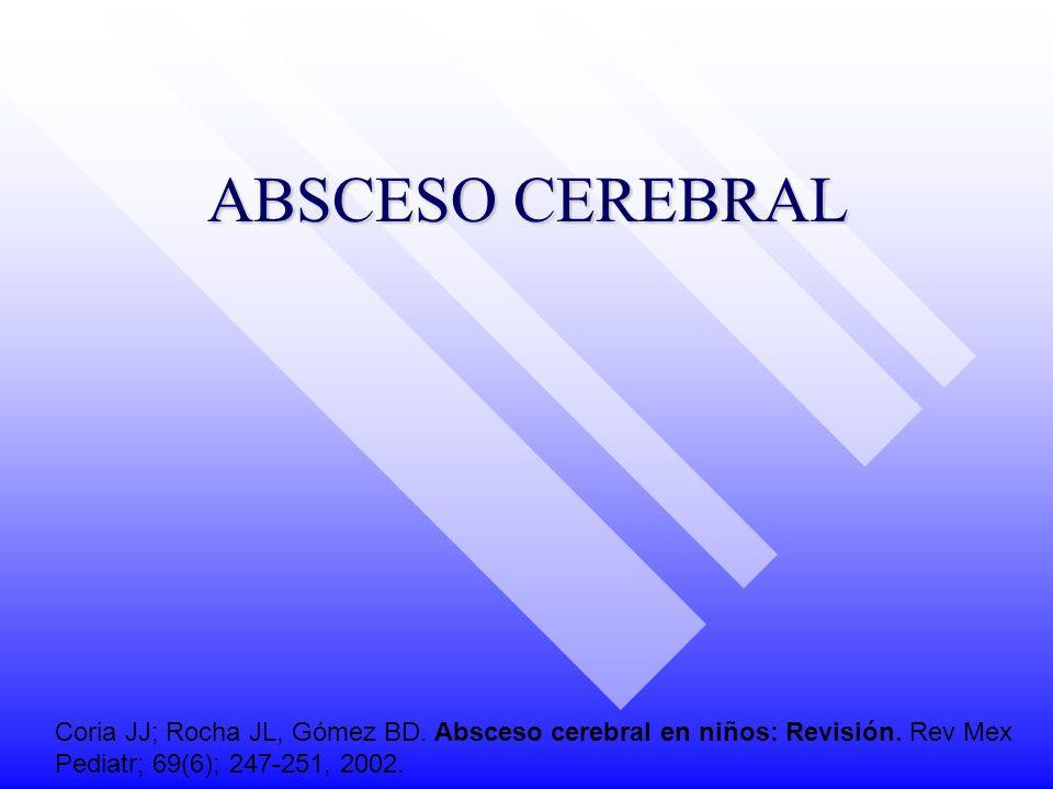 ABSCESO CEREBRAL Coria JJ; Rocha JL, Gómez BD. Absceso cerebral en niños: Revisión.