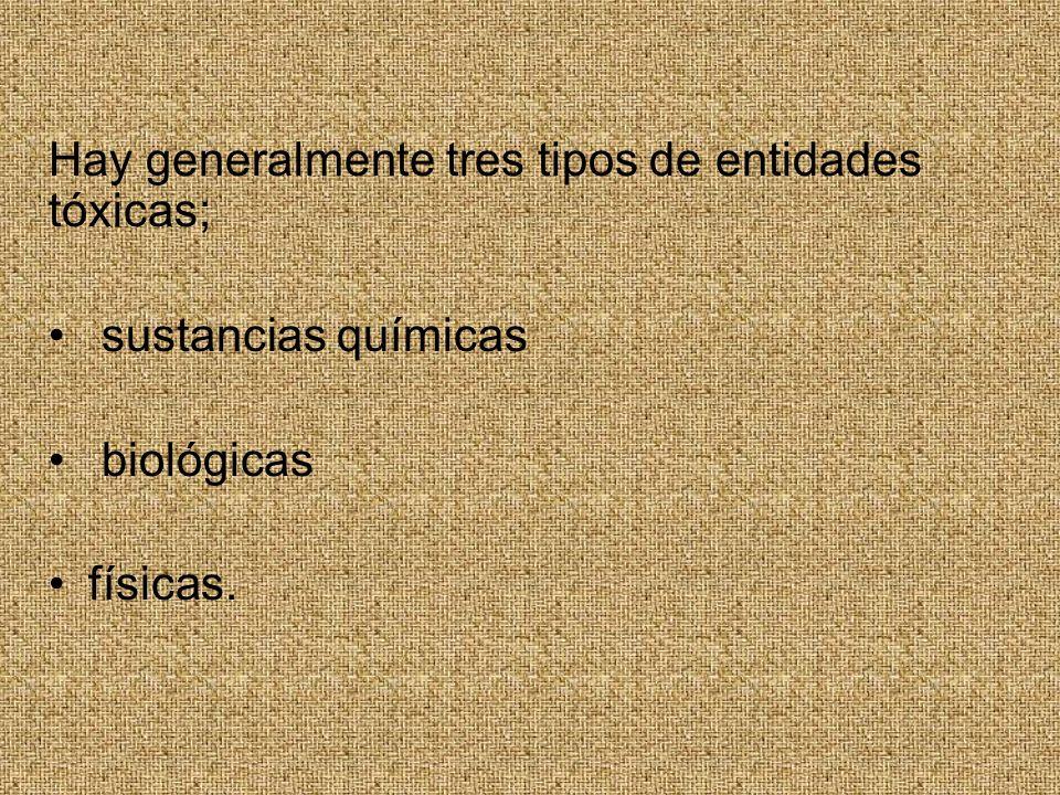 Hay generalmente tres tipos de entidades tóxicas;