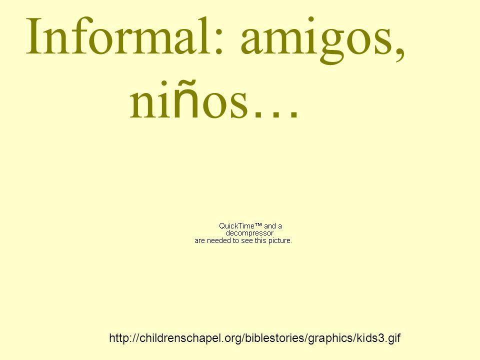 Informal: amigos, niños…