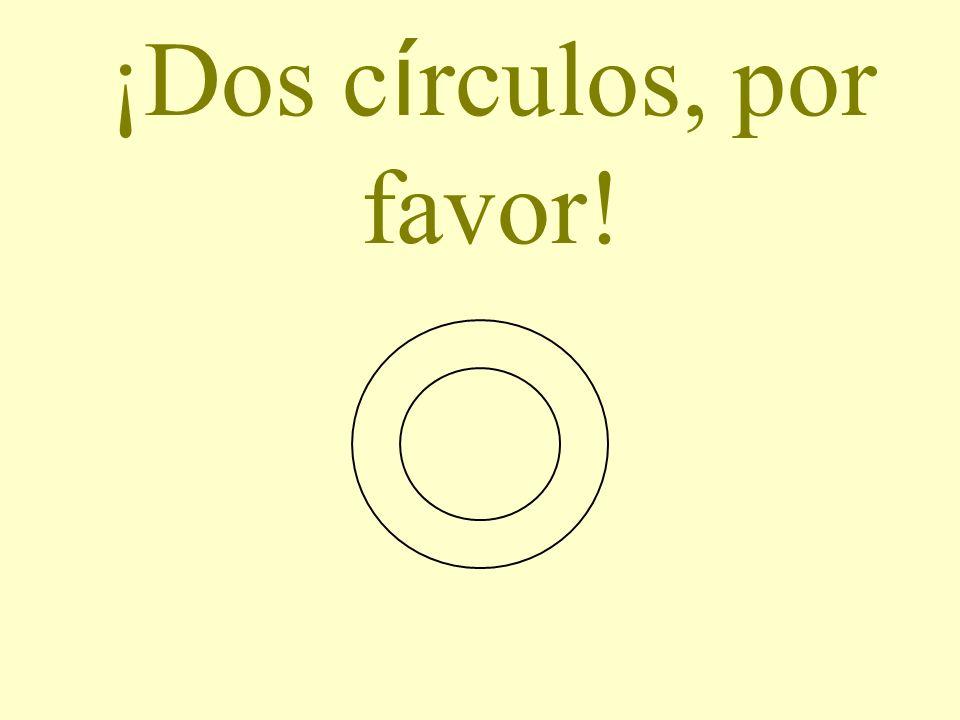 ¡Dos círculos, por favor!