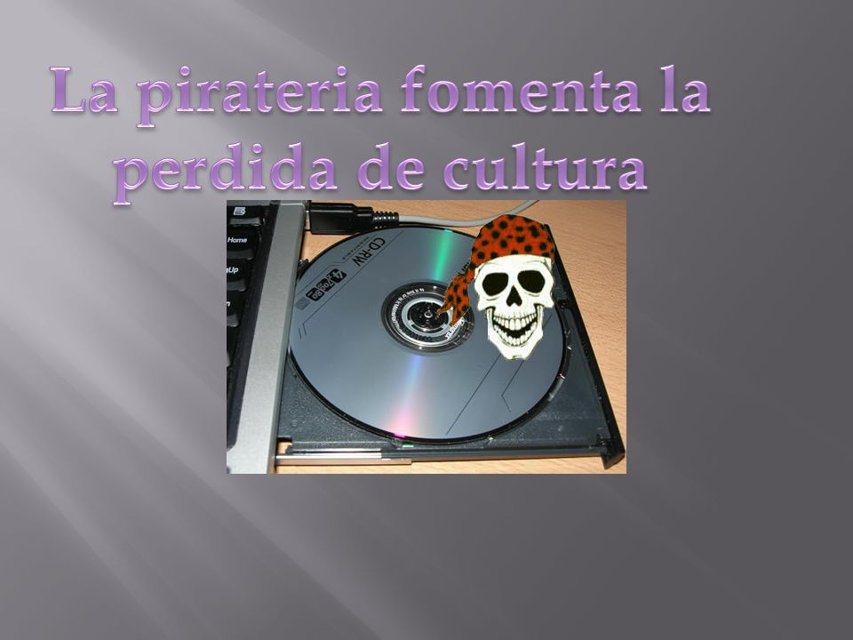 La pirateria fomenta la perdida de cultura